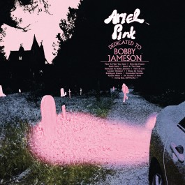 Ariel Pink, Dedicated to Bobby Jameson, Mexican Summer 2017