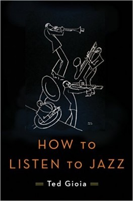 How To Listen To Jazz, Ted Gioia, 2016