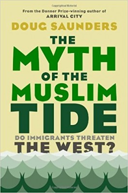 "Doug Saunders, ""The Myth of the Muslim Tide: Do Immigrants Threaten the West?"". Knopf Canada, 208 stron, 2012"