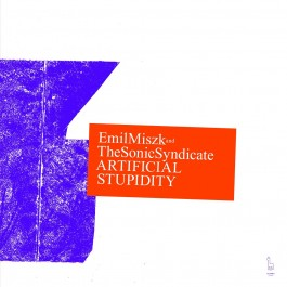 "Emil Miszk & The Sonic Syndicate, ""Artificial Stupidity"", Alpaka Records 2020"