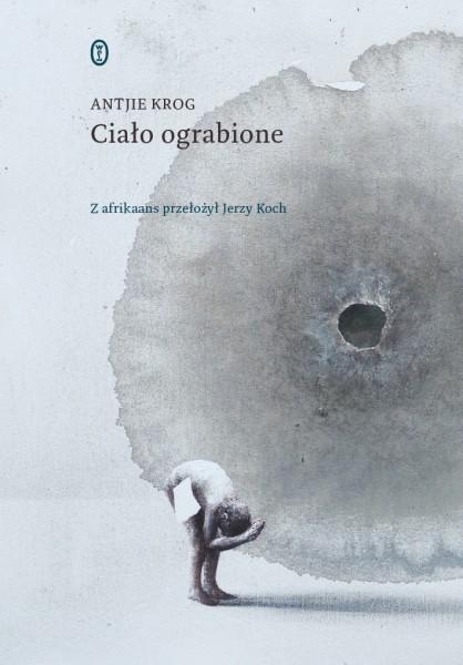 """53082084068041 Antje Krog, """"Ciało ograbione"""". Przeł. Jerzy Koch, Wydawnictwo Literackie,  68 stron, w księgarniach od czerwca ..."""