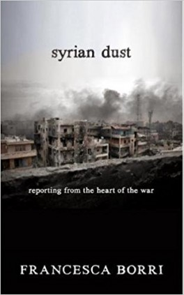 "Francesca Borri, ""Syrian Dust: Reporting from the Heart of the War"". Seven Stories Press, 224 strony, 2016"
