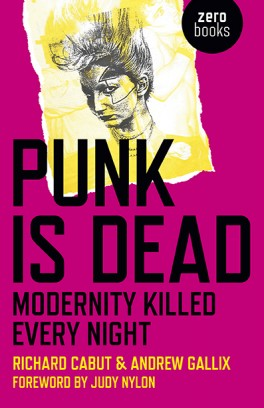 """Punk is Dead. Modernity Killed Every Night"" pod redakcją Richarda Cabuta i Andrew Gallixa, Zero Books, 336 stron, w księgarniach od października 2017"