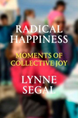 "Lynne Segal, ""Radical Happiness. Moments of Collective Joy"". Verso, 352 strony, w księgarniach od listopada 2017"
