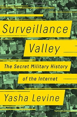 "Yasha Levine, ""Surveillance Valley. The Secret Military History of the Internet"". PublicAffairs, 384 strony, w amerykańskich księgarniach od lutego 2018"
